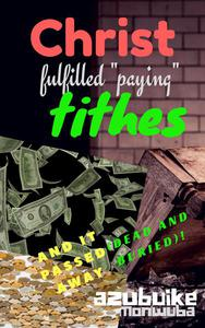 "Christ Fulfilled ""Paying"" Tithes and it Passed Away  (Dead and Buried)!"