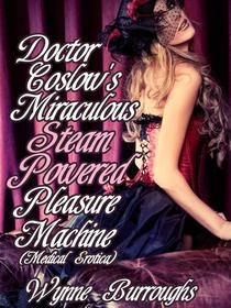 Doctor Coslow's Incredible Steam-Powered Pleasure Machine (Medical Erotica)