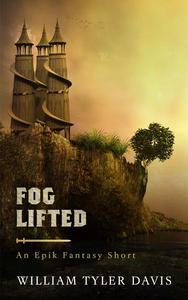 Fog Lifted: An Epik Fantasy Short