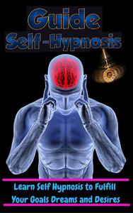 Learn Self Hypnosis to fulfill Your Goals Dreams and Desires