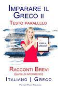 Imparare il Greco II - Testo parallelo - Racconti Brevi (Livello intermedio) Italiano - Greco