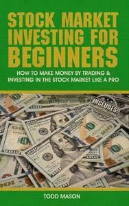 Stock Market Investing For Beginners: How to Make Money by Trading & Investing in The Stock Market Like a Pro