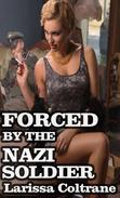 'Forced by the Nazi Soldier' (dubious consent, humiliation, bondage,oral and anal sex, rough sex, forced sex, military erotica romance)