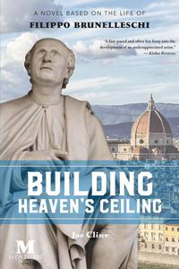 Building Heaven's Ceiling: A Novel Based on the Life of Filippo Brunelleschi