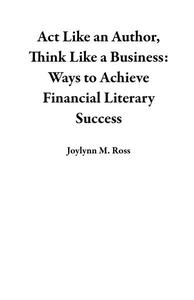 Act Like an Author, Think Like a Business: Ways to Achieve Financial Literary Success