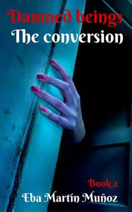 Damned Beings. The Conversion (Book 2)