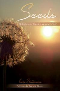 Seeds: Meditations on Grace in a World with Teeth