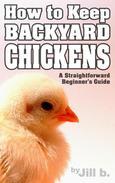 How to Keep Backyard Chickens - A Straightforward Beginner's Guide