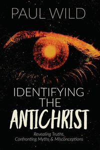 Identifying the Antichrist: Revealing Truths, Confronting Myths & Misconceptions