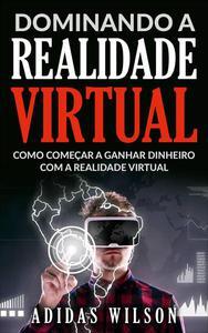 Dominando a Realidade Virtual: Como Começar a Ganhar Dinheiro Com a Realidade Virtual