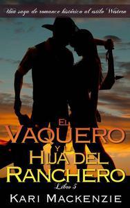 El vaquero y la hija del ranchero (Una saga de romance histórico al estilo Western. Parte 5)
