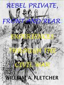 Rebel Private, Front And Rear. Experiences Through The Civil War.