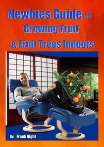Newbies Guide Growing Fruit & Fruit Trees Indoors