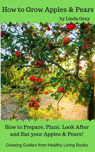 How to Grow Apples & Pears