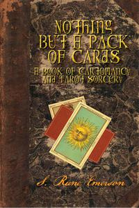 Nothing But a Pack of Cards A Book of Cartomancy and Tarot Sorcery
