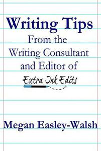 Writing Tips From the Writing Consultant and Editor of Extra Ink Edits