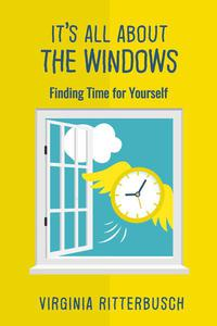 It's All About the Windows:  Finding Time for Yourself