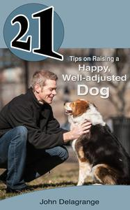 21 Tips on Raising a Happy, Well-adjusted Dog