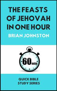 The Feasts of Jehovah in One Hour