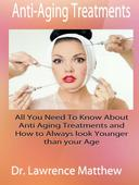 Anti-Aging Treatments – All You Need To Know About Anti Aging Treatments and How to Always look Younger than your Age