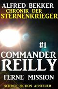 Commander Reilly #1 - Ferne Mission: Chronik der Sternenkrieger
