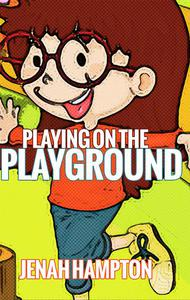Playing on the Playground (Illustrated Children's Book Ages 2-5)