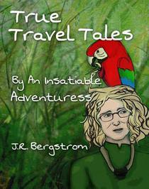 True Travel Tales by an Insatiable Adventuress