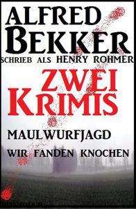 Zwei Alfred Bekker Krimis - Maulwurfjagd/Wir fanden Knochen
