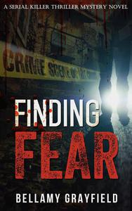 Finding Fear: A Serial Killer Thriller Mystery Novel