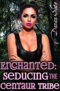 Enchanted: Seducing the Centaur Tribe (An Interspecies Tale of Beastly Encounters)