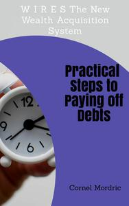 W I R E S The New Wealth Acquisition System: Practical Steps to Paying off your Debts