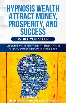 Hypnosis Wealth Attract Money, Prosperity And Success While You