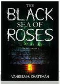 The Black Sea Of Roses: A Novel (Book 1)