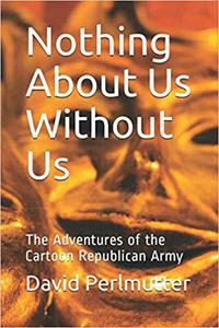 Nothing About Us Without Us: The Adventure Of The Cartoon Republican Army
