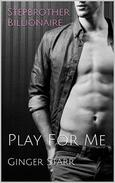 Stepbrother Billionaire: Play For Me