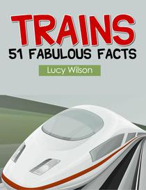 Trains: 51 Fabulous Facts
