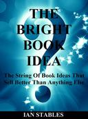 THE BRIGHT BOOK IDEA: The string of book ideas that sell better than anything else