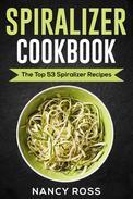 Spiralizer Cookbook: The Top 53 Spiralizer Recipes