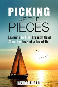 Picking Up the Pieces: Learning to Live Through Grief After the Loss of a Loved One