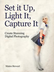 Set it Up, Light It, Capture It: Create Stunning Digital Photography