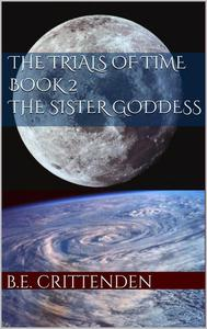 The Trials of Time Book 2 The Sister Goddess