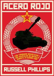 Acero Rojo: Los Tanques Soviéticos Y Los Vehículos De Batalla Durante La Guerra Fría