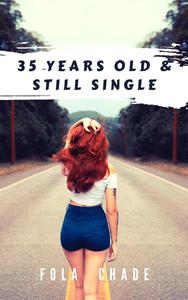 35 Years Old & Still Single