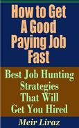 How to Get a Good Paying Job Fast: Best Job Hunting Strategies That Will Get You Hired