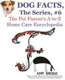 Dog Facts, The Series #6: The Pet Parent's A-to-Z Home Care Encyclopedia