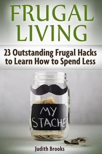 Frugal Living: 23 Outstanding Frugal Hacks to Learn How to Spend Less