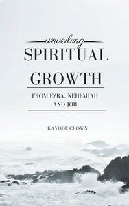 Unveiling Spiritual Growth From Ezra, Nehemiah and Job