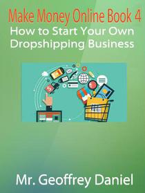 Make Money Online Book 4 – How to Start Your Own Dropshipping Business