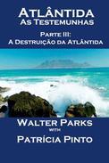 Atlântida - As Testemunhas - Parte III: A Destruição da Atlântida