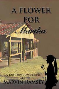 A Flower for Martha: A Dust-Bowl-Days-Novel